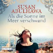 Als die Sonne im Meer verschwand (Audio Download) von Abulhawa, Susan
