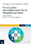 Cover-Bild zu Praxisratgeber: das Strukturmodell für die Pflegedokumentation (eBook) von Ahmann, Hermann-Josef
