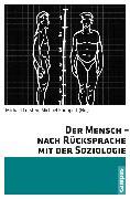 Cover-Bild zu Der Mensch - nach Rücksprache mit der Soziologie (eBook) von Mayerl, Jochen (Beitr.)