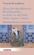 Cover-Bild zu Wenn du eine hilfreiche Hand brauchst, so suche sie am Ende deines eigenen Armes von Peseschkian, Nossrat