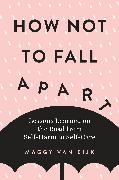 Cover-Bild zu How Not to Fall Apart