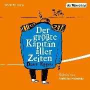 Cover-Bild zu Der größte Kapitän aller Zeiten (Audio Download) von Eggers, Dave