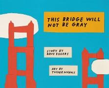 Cover-Bild zu This Bridge Will Not Be Gray (eBook) von Eggers, Dave