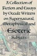 Cover-Bild zu A Collection of Fiction and Essays by Occult Writers on Supernatural, Metaphysical and Esoteric Subjects von Blavatsky, Helena P.