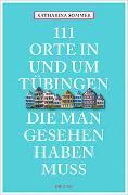 Cover-Bild zu Sommer, Katharina: 111 Orte in Tübingen, die man gesehen haben muss