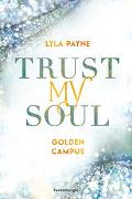 Cover-Bild zu Trust My Soul - Golden-Campus-Trilogie, Band 3 von Payne, Lyla