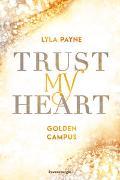 Cover-Bild zu Trust My Heart - Golden-Campus-Trilogie, Band 1 von Payne, Lyla