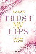 Cover-Bild zu Trust My Lips - Golden-Campus-Trilogie, Band 2 (eBook) von Payne, Lyla