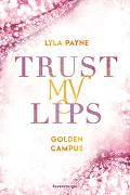 Cover-Bild zu Trust My Lips - Golden-Campus-Trilogie, Band 2 von Payne, Lyla