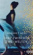 Cover-Bild zu Tanz zwischen zwei Welten von T. Azimi, Mariam