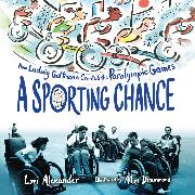 Cover-Bild zu A Sporting Chance - How Ludwig Guttmann Created the Paralympic Games (Unabridged) (Audio Download)
