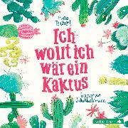 Cover-Bild zu Ich wollt, ich wär ein Kaktus von Teichert, Mina