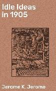 Cover-Bild zu Idle Ideas in 1905 (eBook) von Jerome, Jerome K.