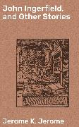 Cover-Bild zu John Ingerfield, and Other Stories (eBook) von Jerome, Jerome K.