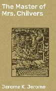Cover-Bild zu The Master of Mrs. Chilvers (eBook) von Jerome, Jerome K.
