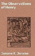 Cover-Bild zu The Observations of Henry (eBook) von Jerome, Jerome K.