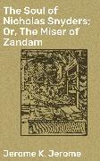 Cover-Bild zu The Soul of Nicholas Snyders; Or, The Miser of Zandam (eBook) von Jerome, Jerome K.