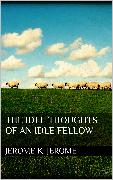 Cover-Bild zu The Idle Thoughts of an Idle Fellow (eBook) von Jerome, Jerome K.