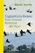 Cover-Bild zu Barrie, David: Unglaubliche Reisen: Vom inneren Kompass der Tiere