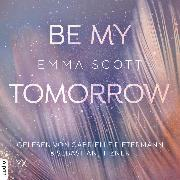 Cover-Bild zu Be My Tomorrow - Only-Love-Trilogie, Teil 1 (Ungekürzt) (Audio Download) von Scott, Emma