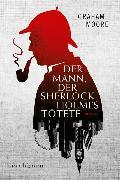 Cover-Bild zu Der Mann, der Sherlock Holmes tötete von Moore, Graham