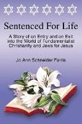 Cover-Bild zu Sentenced for Life: A Story of an Entry and an Exit into the World of Fundamentalist Christianity and Jews for Jesus von Farris, Jo Ann Schneider