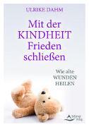 Cover-Bild zu Mit der Kindheit Frieden schließen von Dahm, Ulrike