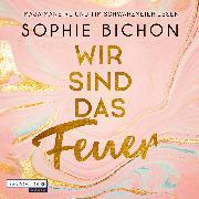 Cover-Bild zu Wir sind das Feuer (Audio Download) von Bichon, Sophie