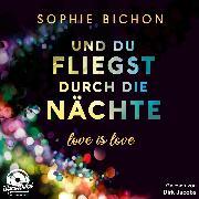 Cover-Bild zu Und du fliegst durch die Nächte - Love is Love, (Ungekürzt) (Audio Download) von Bichon, Sophie
