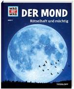 Cover-Bild zu WAS IST WAS Band 21 Der Mond. Rätselhaft und mächtig von Baur, Dr. Manfred