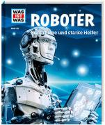 Cover-Bild zu WAS IST WAS Band 135 Roboter. Superhirne und starke Helfer von Flessner, Bernd