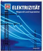 Cover-Bild zu WAS IST WAS Band 24 Elektrizität. Megavolt und Supraleiter von Hennemann, Laura