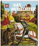 Cover-Bild zu WAS IST WAS Band 118 Mittelalter. Die Welt der Kaiser, Edelleute und Bauern von Schaller, Andrea