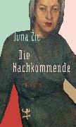Cover-Bild zu Zic, Ivna: Die Nachkommende (eBook)