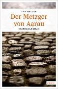 Cover-Bild zu Der Metzger von Aarau von Haller, Ina