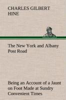 """Cover-Bild zu The New York and Albany Post Road From Kings Bridge to """"The Ferry at Crawlier, over against Albany,"""" Being an Account of a Jaunt on Foot Made at Sundry Convenient Times between May and November, Nineteen Hundred and Five"""