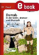 Cover-Bild zu Damals in der Stein-, Bronze- und Eisenzeit (eBook) von Lassert, Ursula
