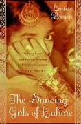 Cover-Bild zu The Dancing Girls of Lahore: Selling Love and Saving Dreams in Pakistan's Ancient Pleasure District von Brown, Louise