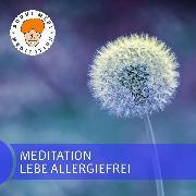 Cover-Bild zu Meditation lebe allergiefrei (Audio Download)
