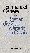 Cover-Bild zu Brief an eine Zoowärterin aus Calais (eBook) von Carrère, Emmanuel