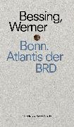 Cover-Bild zu Bonn. Atlantis der BRD (eBook) von Bessing, Joachim