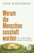 Cover-Bild zu Warum die Menschen sesshaft wurden von Reichholf, Josef H.