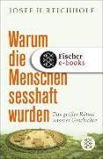 Cover-Bild zu Warum die Menschen sesshaft wurden (eBook) von Reichholf, Josef H.