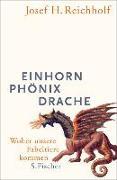 Cover-Bild zu Einhorn, Phönix, Drache (eBook) von Reichholf, Josef H.