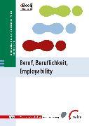 Cover-Bild zu Beruf, Beruflichkeit, Employability (eBook) von Seifried, Jürgen (Hrsg.)
