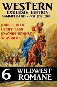 Cover-Bild zu Western Exklusiv Edition Sammelband 6001 - 6 Wildwestromane Juli 2019 (eBook) von Lash, Larry