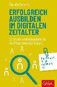 Cover-Bild zu Erfolgreich ausbilden im digitalen Zeitalter (eBook) von Schmitz, Claudia