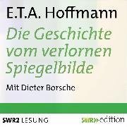 Cover-Bild zu Die Geschichte vom verlornen Spiegelbilde und andere Geschichten (Audio Download) von Hoffmann, E.T.A.