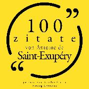 Cover-Bild zu 100 Zitate von Antoine de Saint Exupéry (Audio Download) von Exupéry, Antoine de Saint