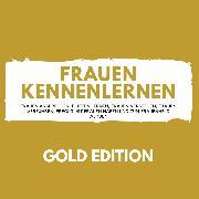 Cover-Bild zu Frauen Kennenlernen Gold Edition (Audio Download)